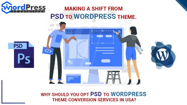Making a Shift From PSD to WordPress Theme. Why Should You Opt PSD to WordPress Theme Conversion Services in USA?